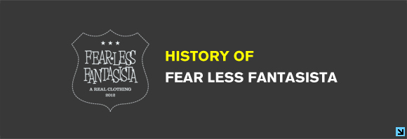 HISTORY OF FEAR LESS FANTASISTA